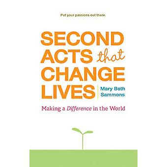 Second Acts That Change Lives  Making a Difference in the World by Mary Beth Sammons