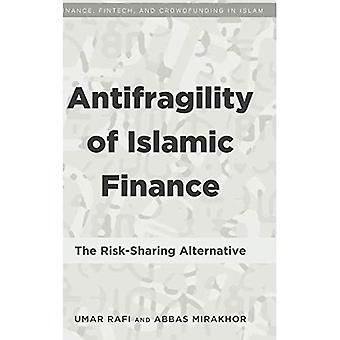 Antifragility of Islamic Finance: The Risk-Sharing Alternative (Finance, FinTech, and Crowdfunding in Islam)