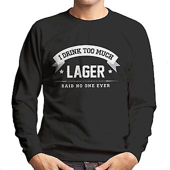 I Drink Too Much Lager Said No One Ever Men's Sweatshirt