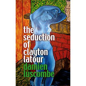 Förförelse av Clayton Latour av Damien Luscombe - 9781921221163 Bo