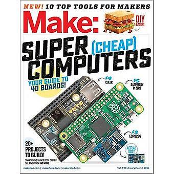 Make - Super Cheap Computers - Volume 49 by Rafe Needleman - 9781680451