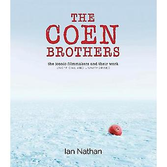 The Coen Brothers - The iconic filmmakers and their work by Ian Nathan