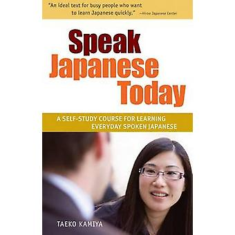 Speak Japanese Today - A Self-study Course for Learning Everyday Spoke