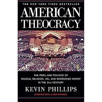 Théocratie américaine: The Peril and Politics of Religion radicale, le pétrole et l'argent emprunté au XXIe siècle