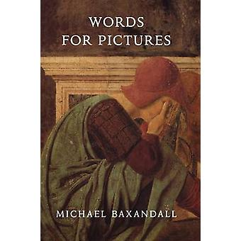 Words for Pictures Seven Papers on Renaissance Art and Criticism by Baxandall & Michael