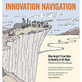 Innovation Navigation How To Get From Idea To Reality In 90 Days by Baumberger & Kurt