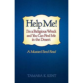 Help Me Im a Religious Wreck and You Can Find Me in the Desert A Mustard Seed Read by Kent & Tamara K.