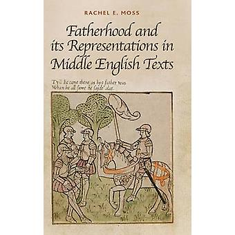 Fatherhood and its Representations in Middle English Texts by Rachel E. Moss