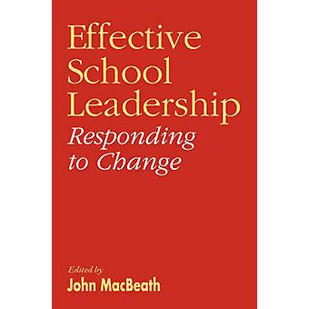 Effective School Leadership Responding to Change by Macbeath & John