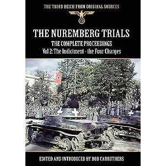 The Nuremberg Trials  The Complete Proceedings Vol 2 The Indictment  the Four Charges by Carruthers & Bob