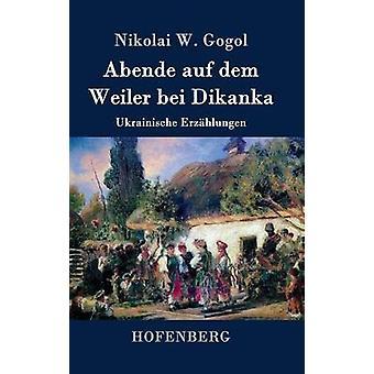 Abende auf dem Weiler bei Dikanka door de & Nikolaj Gogol W.