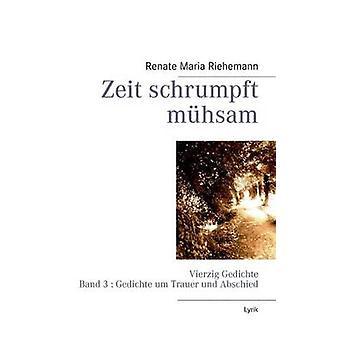Zeit schrumpft mhsam by Riehemann & Renate Maria