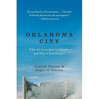 Oklahoma City - What the Investigation Missed--And Why It Still Matter