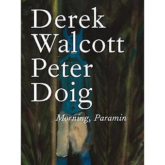 Morning - Paramin by Derek Walcott - Peter Doig - 9780374213428 Book
