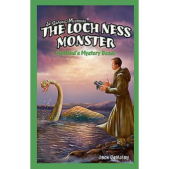 The Loch Ness Monster - Scotland's Mystery Beast by Jack DeMolay - 978