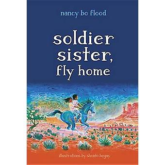 Soldier Sister - Fly Home by Nancy Bo Flood - Shonto Begay - 97815808