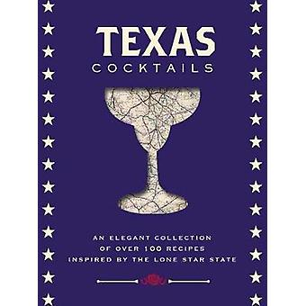 Texas Cocktails - An Elegant Collection of More Than 100 Recipes Inspi