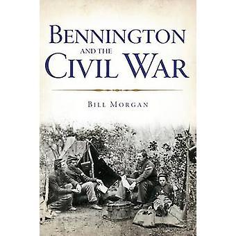 Bennington and the Civil War by Bill Morgan - 9781626191716 Book