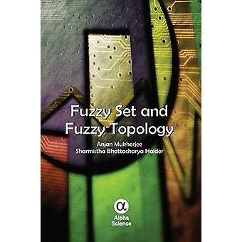 Fuzzy Set and Fuzzy Topology by Anjan Mukherjee - Sharmistha Bhattach