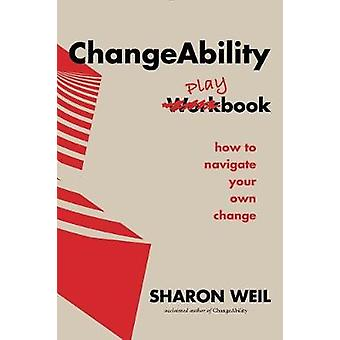 Changeability Playbook - How to Navigate Your Own Change by Sharon Wei