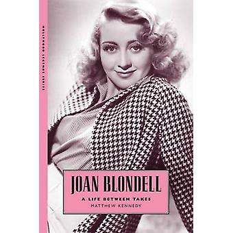 Joan Blondell - A Life Between Takes by Matthew Kennedy - 978162846181