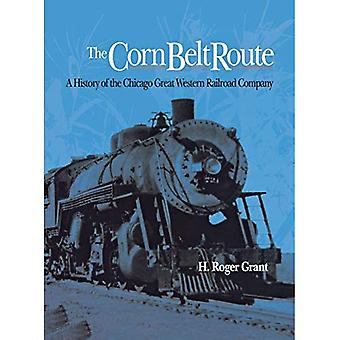Corn Belt Route: A History of the Chicago Great Western Railroad Company