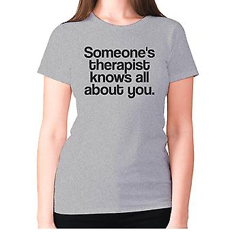 Womens funny t-shirt slogan tee ladies novelty humour - Someone's therapist knows all about you