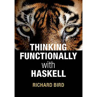 Thinking Functionally with Haskell by Richard Bird