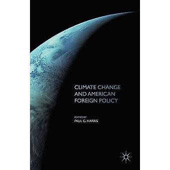 Climate Change and American Foreign Policy by Harris & Paul G.