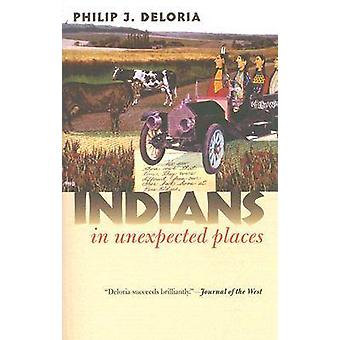 Indians in Unexpected Places by Philip J. Deloria