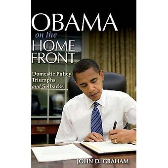Obama on the Home Front Domestic Policy Triumphs and Setbacks by Graham & John D