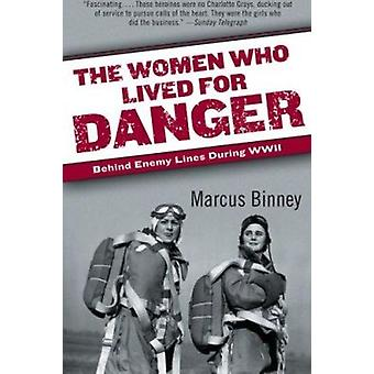 The Women Who Lived for Danger - Behind Enemy Lines During World War I