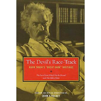 "The Devil's Race-Track - Mark Twain's ""Great Dark"" Writings"