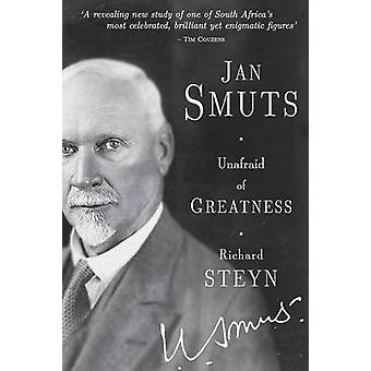 Jan Smuts  Unafraid of Greatness by Steyn & Richard