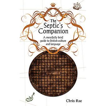 The Septics Companion A mercifully brief guide to British culture and slang by Rae & Chris