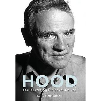 Hood Trailblazer of the Genomics Age by Timmerman & Luke