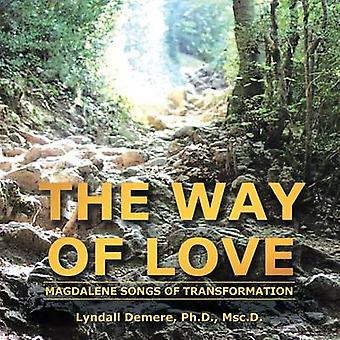 The Way of Love Magdalene Songs of Transformation by Demere & Ph. D. Msc D. & Lyndall