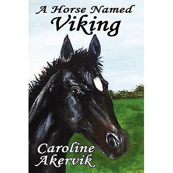 A Horse Named Viking by Akervik & Caroline