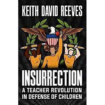Insurrection een leraren revolutie in de verdediging van kinderen door Reeves & Keith David