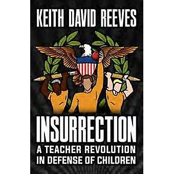 Insurrection A Teacher Revolution in Defence of Children por Reeves & Keith David