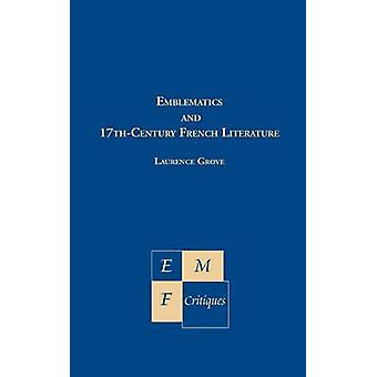 Emblematics in 17thCentury French Literature by Grove & Laurence