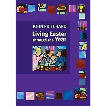 Living Easter Through the Year by Pritchard & John M