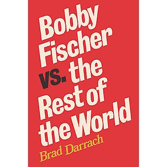 Bobby Fischer vs. the Rest of the World by Darrach & Brad