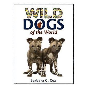 Wild Dogs of the World by Cox & Barbara G.