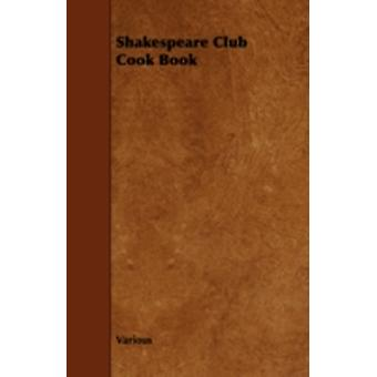 Shakespeare Club Cook Book by Various