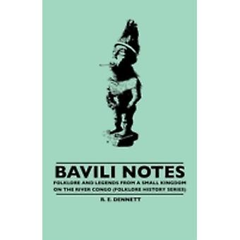 Bavili Notes   Folklore and Legends from a Small Congalese Kingdom Folklore History Series by Dennett & R. E.