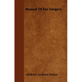 Manual Of Eye Surgery by Howe & Andrew Jackson