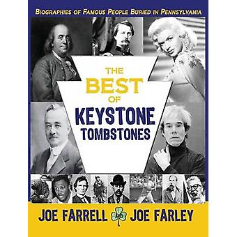The Best of Keystone Tombstones Biographies of Famous People Buried in Pennsylvania by Farrell & Joe