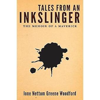 Tales from an Inkslinger The Memoir of a Maverick by Nettum Greene Woodford & Ione