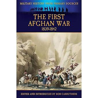 The First Afghan War 18391842 by Carruthers & Bob